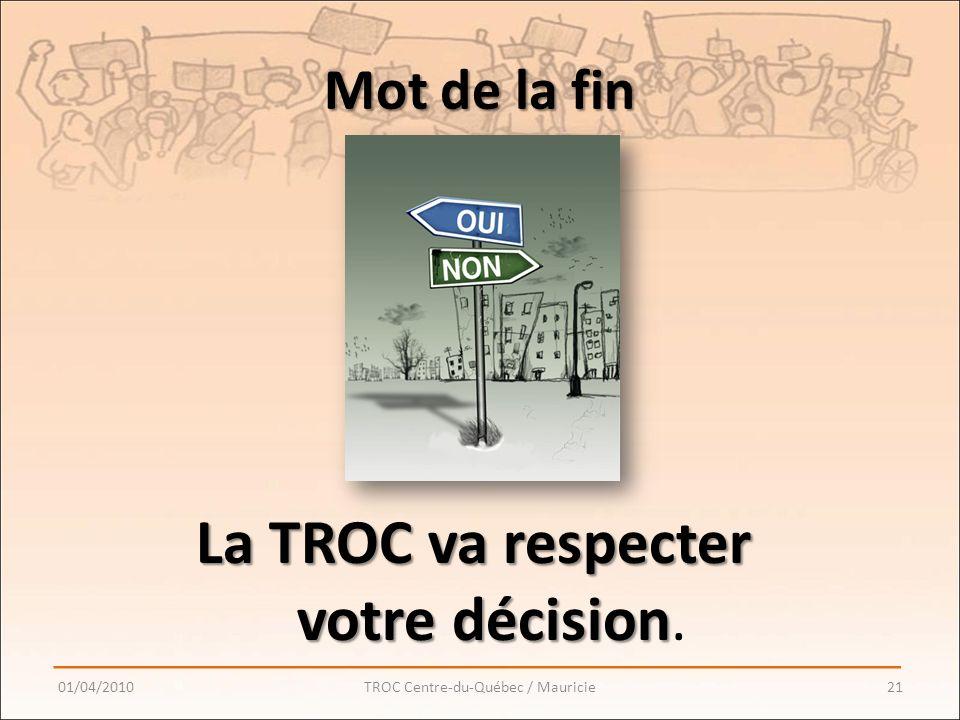 Mot de la fin La TROC va respecter votre décision La TROC va respecter votre décision.