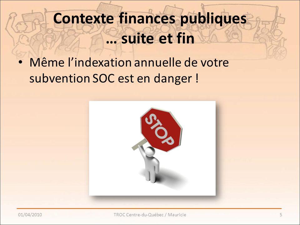 Contexte finances publiques … suite et fin Même lindexation annuelle de votre subvention SOC est en danger .