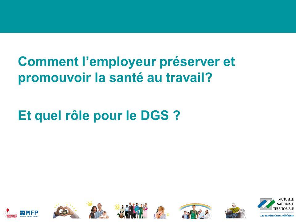 Comment lemployeur préserver et promouvoir la santé au travail? Et quel rôle pour le DGS ?
