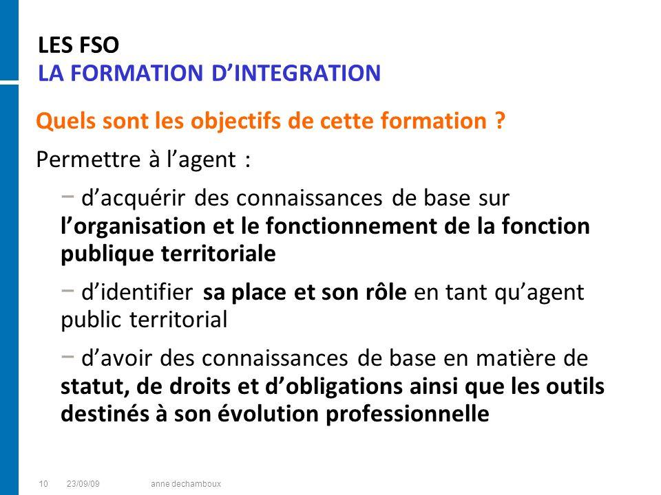 LES FSO LA FORMATION DINTEGRATION Quels sont les objectifs de cette formation ? Permettre à lagent : dacquérir des connaissances de base sur lorganisa
