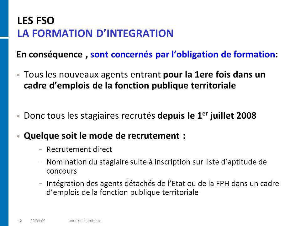 LES FSO LA FORMATION DINTEGRATION En conséquence, sont concernés par lobligation de formation: Tous les nouveaux agents entrant pour la 1ere fois dans