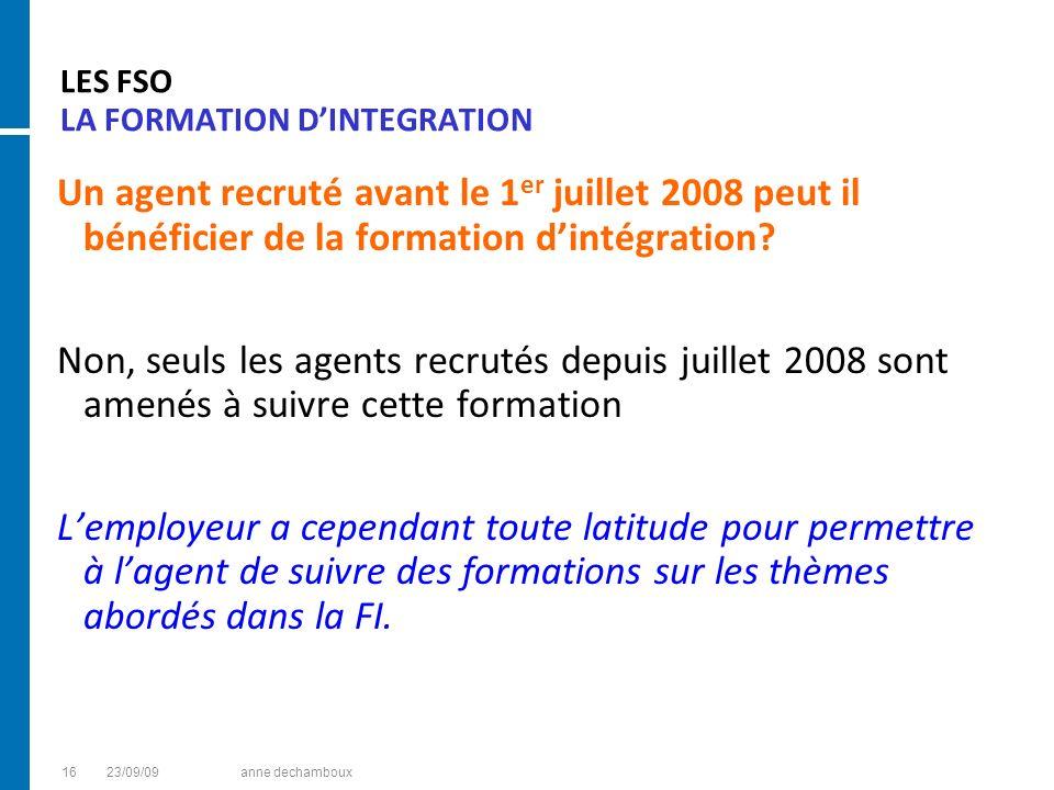 LES FSO LA FORMATION DINTEGRATION Un agent recruté avant le 1 er juillet 2008 peut il bénéficier de la formation dintégration? Non, seuls les agents r
