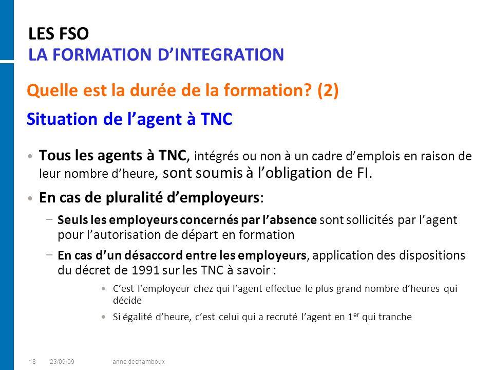 LES FSO LA FORMATION DINTEGRATION Quelle est la durée de la formation? (2) Situation de lagent à TNC Tous les agents à TNC, intégrés ou non à un cadre