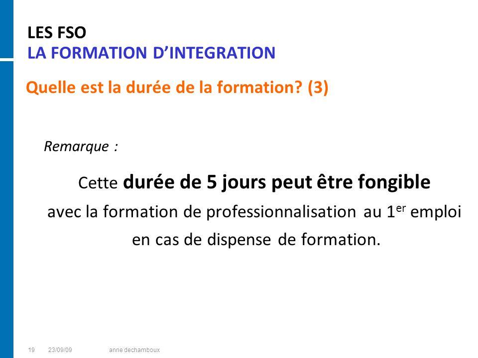 LES FSO LA FORMATION DINTEGRATION Quelle est la durée de la formation? (3) Remarque : Cette durée de 5 jours peut être fongible avec la formation de p