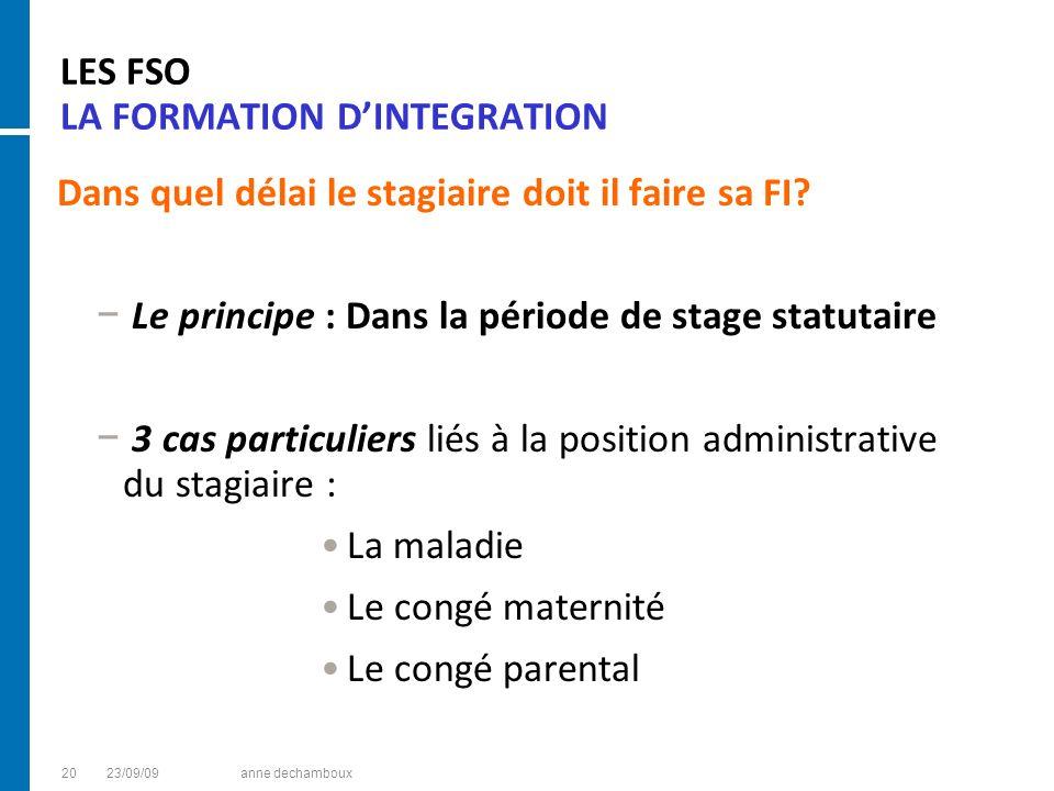 LES FSO LA FORMATION DINTEGRATION Dans quel délai le stagiaire doit il faire sa FI? Le principe : Dans la période de stage statutaire 3 cas particulie