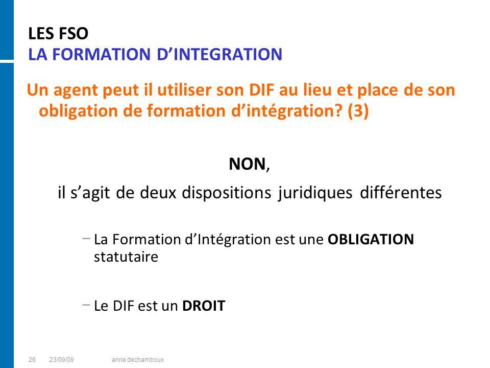LES FSO LA FORMATION DINTEGRATION Un agent peut il utiliser son DIF au lieu et place de son obligation de formation dintégration? (3) NON, il sagit de