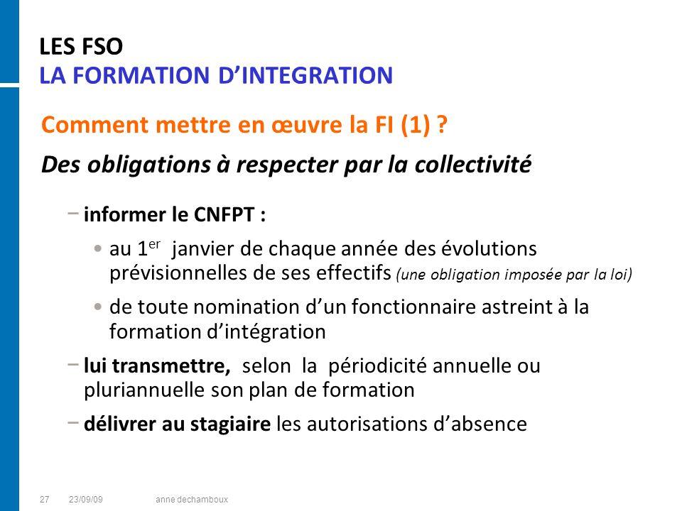 LES FSO LA FORMATION DINTEGRATION Comment mettre en œuvre la FI (1) ? Des obligations à respecter par la collectivité informer le CNFPT : au 1 er janv
