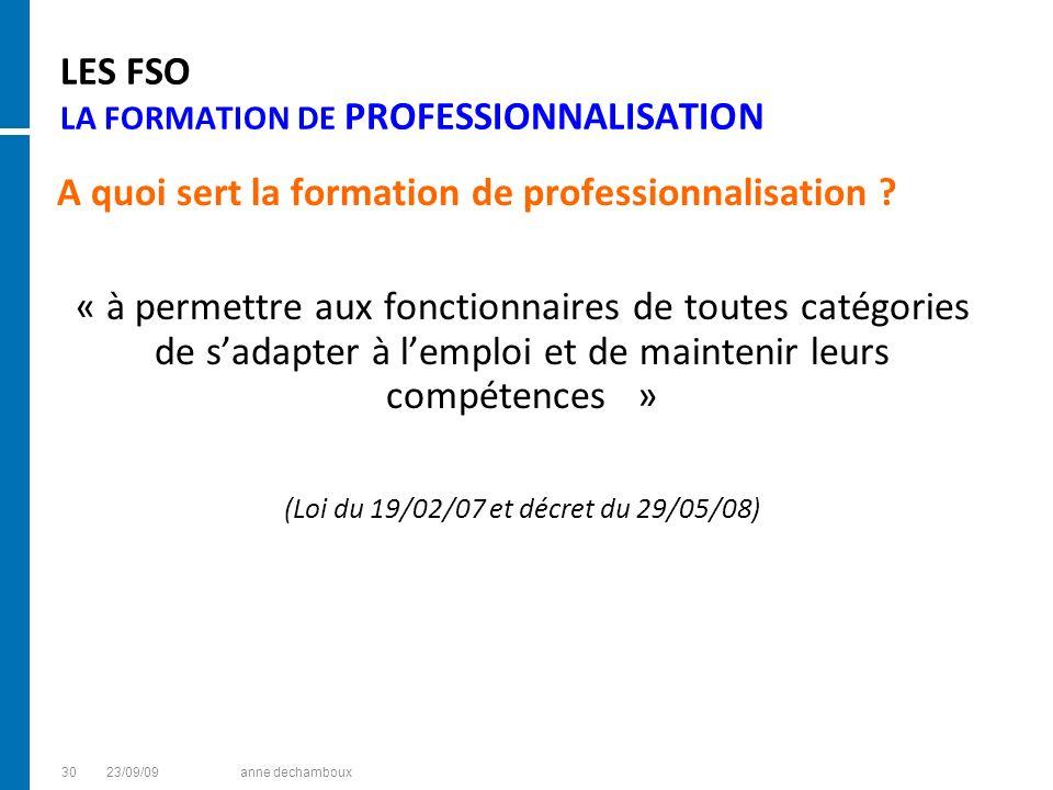 LES FSO LA FORMATION DE PROFESSIONNALISATION A quoi sert la formation de professionnalisation ? « à permettre aux fonctionnaires de toutes catégories