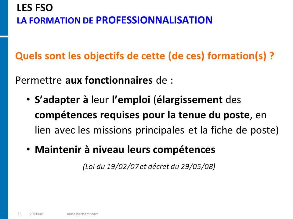 LES FSO LA FORMATION DE PROFESSIONNALISATION Quels sont les objectifs de cette (de ces) formation(s) ? Permettre aux fonctionnaires de : Sadapter à le