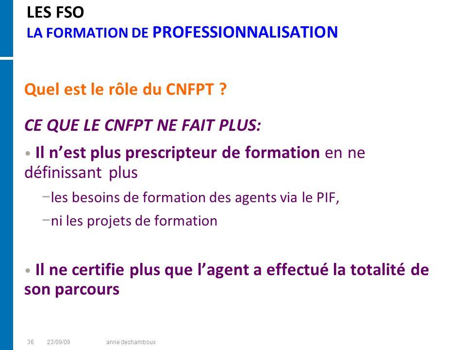 LES FSO LA FORMATION DE PROFESSIONNALISATION Quel est le rôle du CNFPT ? CE QUE LE CNFPT NE FAIT PLUS: Il nest plus prescripteur de formation en ne dé