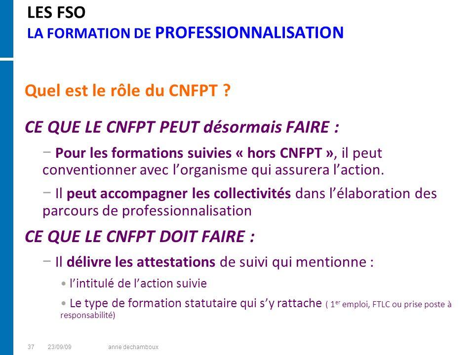 LES FSO LA FORMATION DE PROFESSIONNALISATION Quel est le rôle du CNFPT ? CE QUE LE CNFPT PEUT désormais FAIRE : Pour les formations suivies « hors CNF