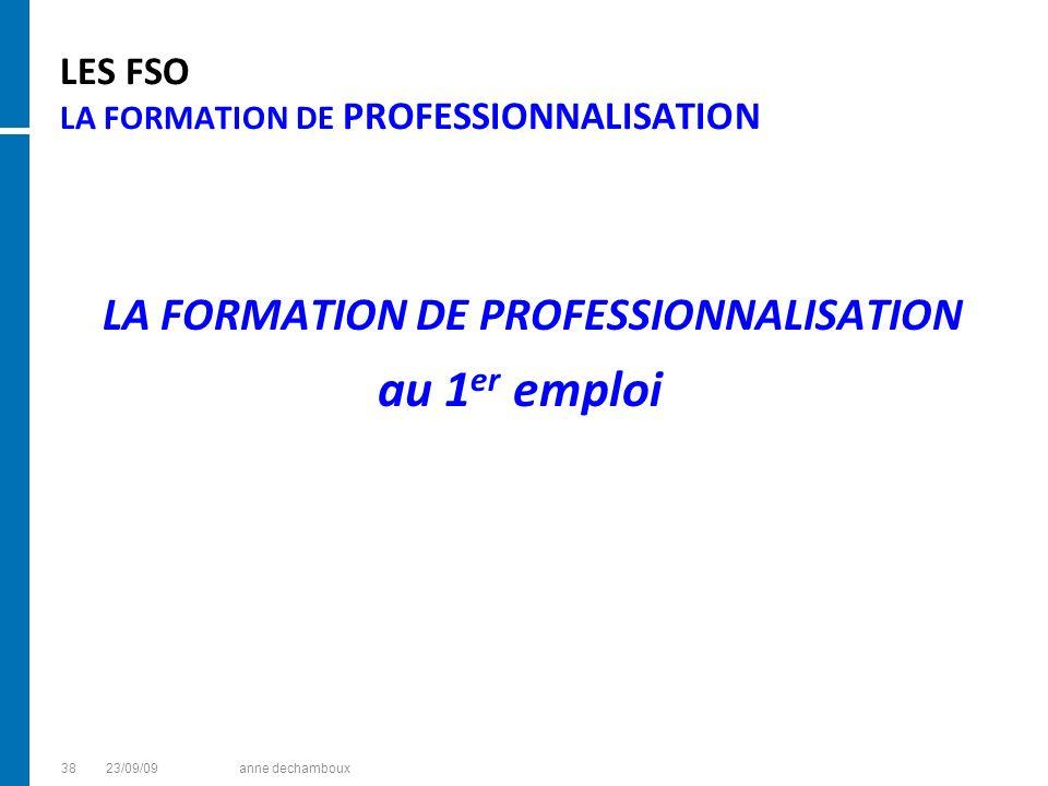 LES FSO LA FORMATION DE PROFESSIONNALISATION LA FORMATION DE PROFESSIONNALISATION au 1 er emploi 3823/09/09anne dechamboux