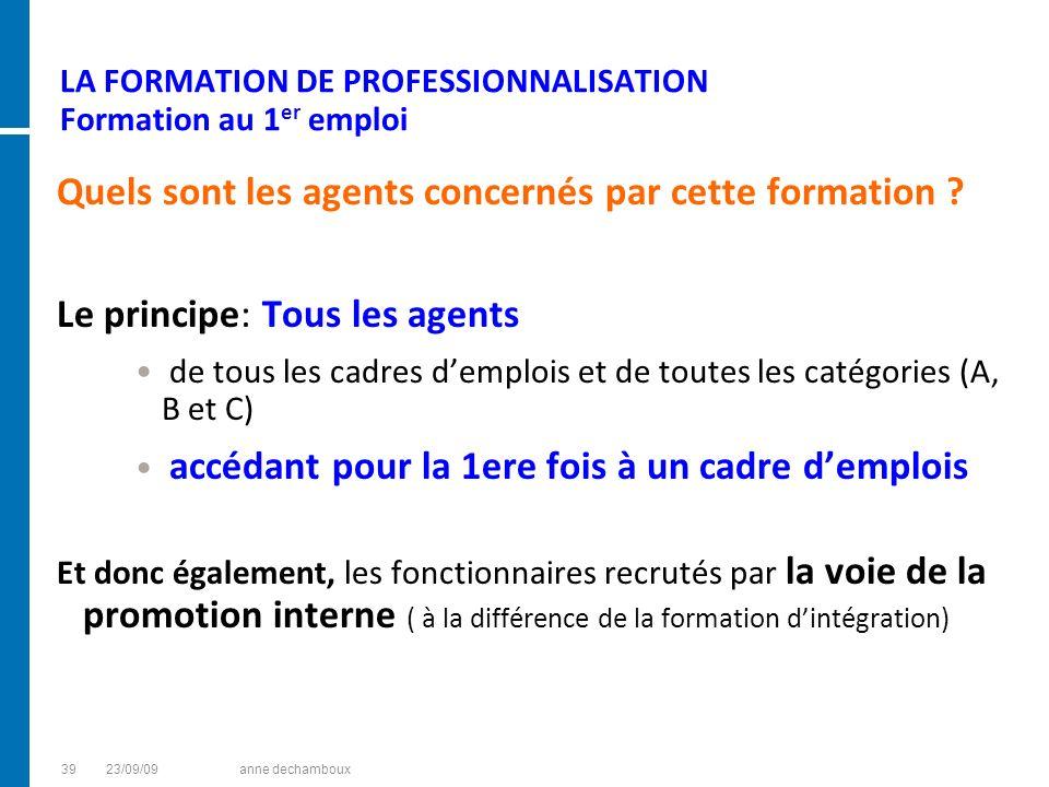 LA FORMATION DE PROFESSIONNALISATION Formation au 1 er emploi Quels sont les agents concernés par cette formation ? Le principe: Tous les agents de to
