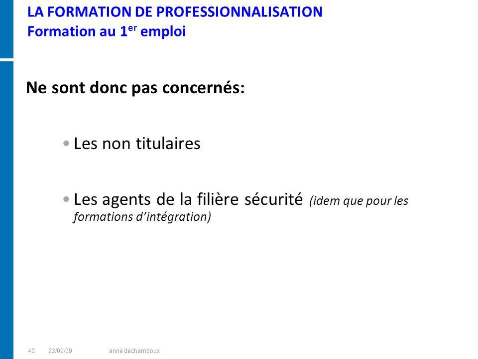 LA FORMATION DE PROFESSIONNALISATION Formation au 1 er emploi Ne sont donc pas concernés: Les non titulaires Les agents de la filière sécurité (idem q