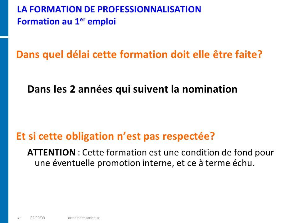 LA FORMATION DE PROFESSIONNALISATION Formation au 1 er emploi Dans quel délai cette formation doit elle être faite? Dans les 2 années qui suivent la n