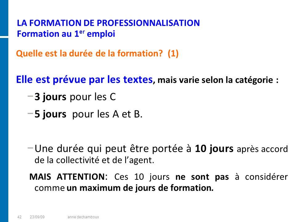 LA FORMATION DE PROFESSIONNALISATION Formation au 1 er emploi Quelle est la durée de la formation? (1) Elle est prévue par les textes, mais varie selo