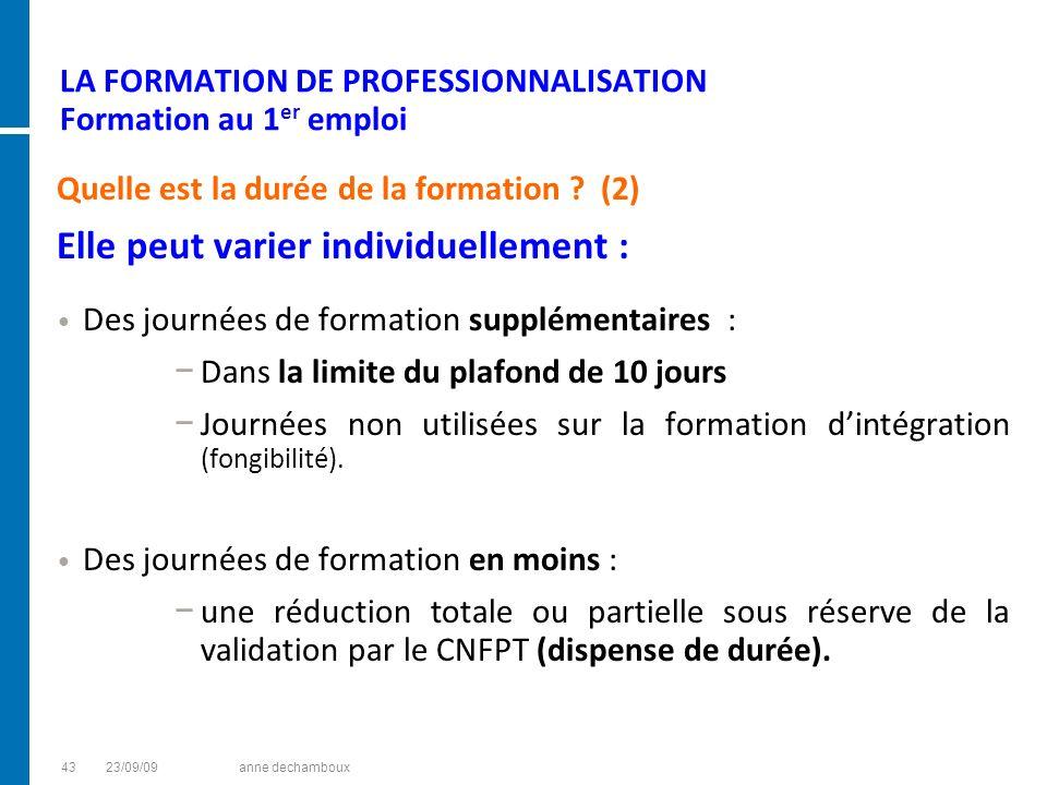 LA FORMATION DE PROFESSIONNALISATION Formation au 1 er emploi Quelle est la durée de la formation ? (2) Elle peut varier individuellement : Des journé