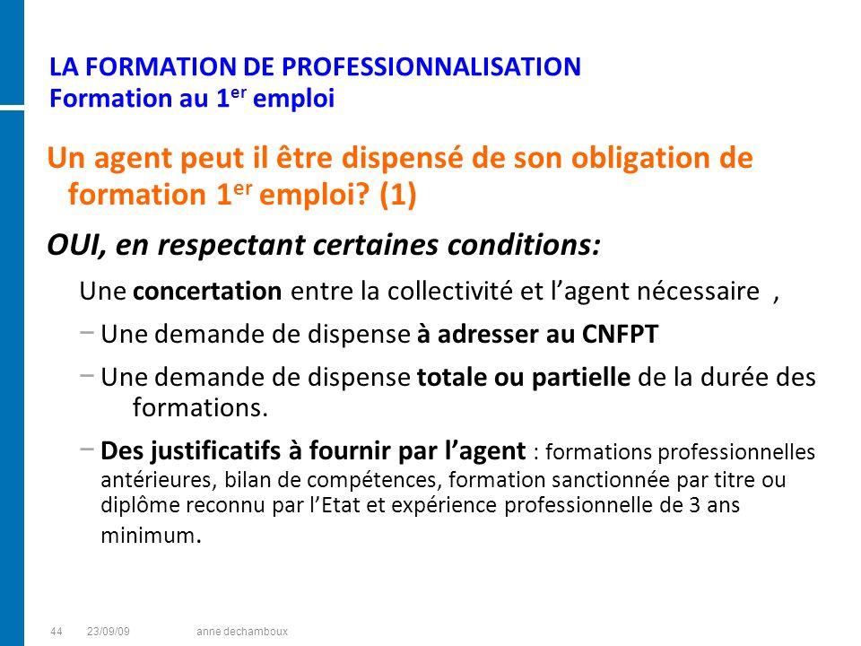 LA FORMATION DE PROFESSIONNALISATION Formation au 1 er emploi Un agent peut il être dispensé de son obligation de formation 1 er emploi? (1) OUI, en r