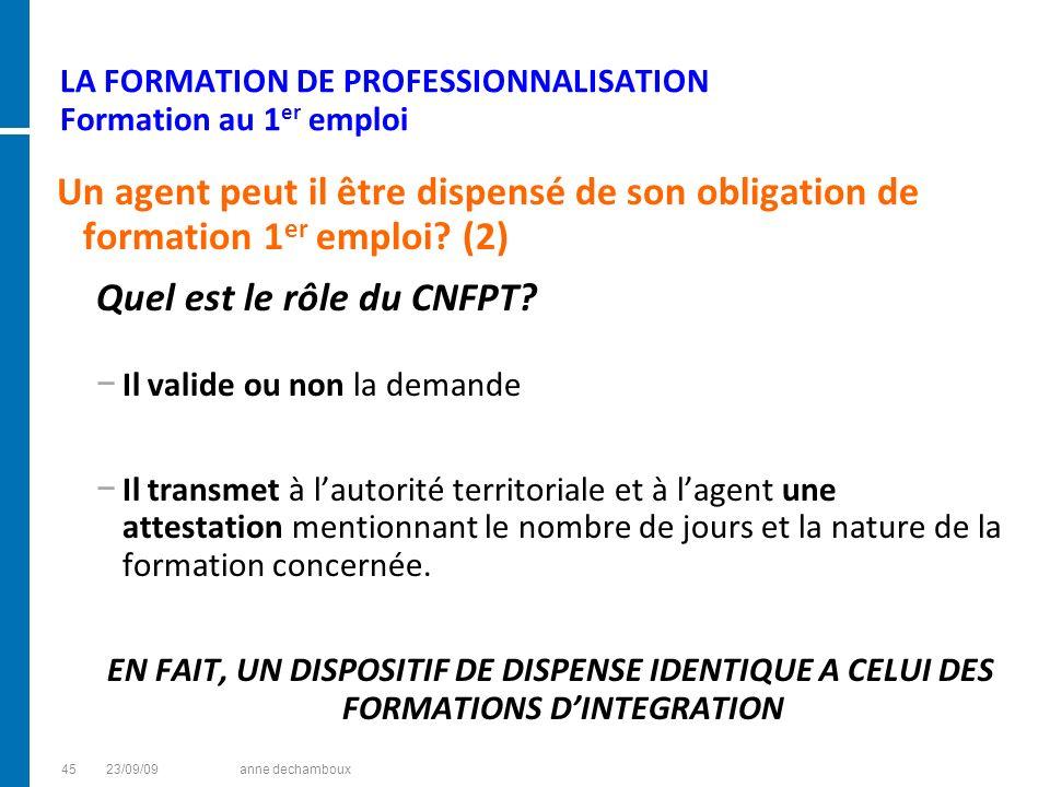 LA FORMATION DE PROFESSIONNALISATION Formation au 1 er emploi Un agent peut il être dispensé de son obligation de formation 1 er emploi? (2) Quel est