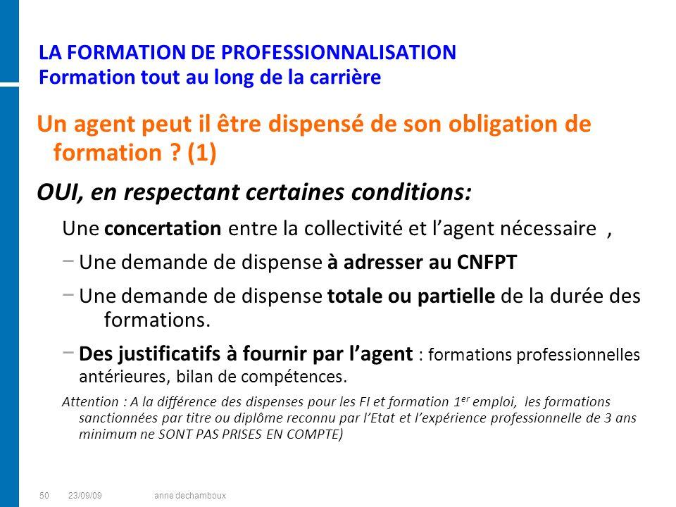 LA FORMATION DE PROFESSIONNALISATION Formation tout au long de la carrière Un agent peut il être dispensé de son obligation de formation ? (1) OUI, en