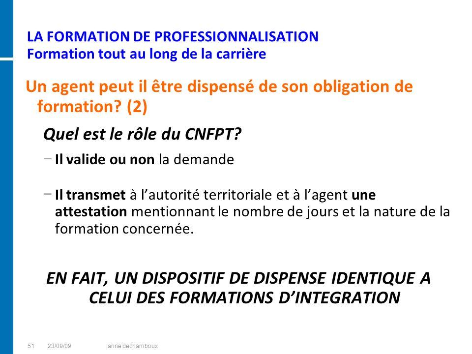 LA FORMATION DE PROFESSIONNALISATION Formation tout au long de la carrière Un agent peut il être dispensé de son obligation de formation? (2) Quel est