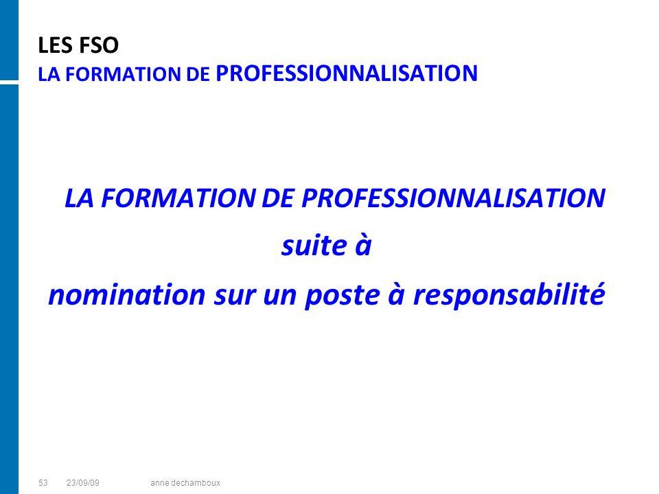 LES FSO LA FORMATION DE PROFESSIONNALISATION LA FORMATION DE PROFESSIONNALISATION suite à nomination sur un poste à responsabilité 5323/09/09anne dech