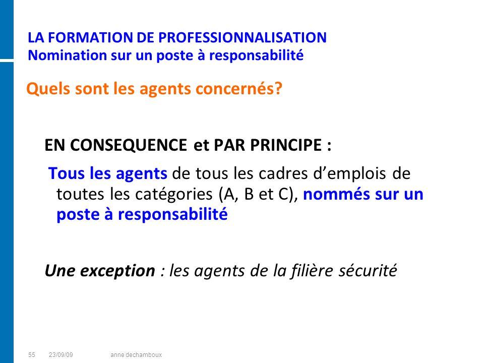 LA FORMATION DE PROFESSIONNALISATION Nomination sur un poste à responsabilité Quels sont les agents concernés? EN CONSEQUENCE et PAR PRINCIPE : Tous l