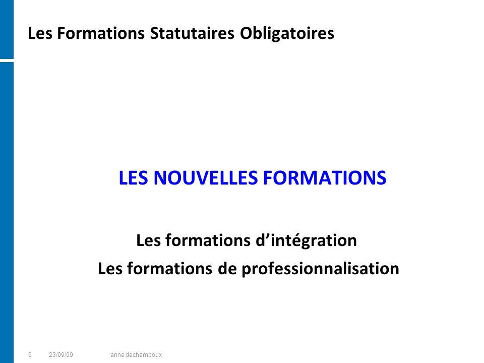 Les Formations Statutaires Obligatoires LES NOUVELLES FORMATIONS Les formations dintégration Les formations de professionnalisation 623/09/09anne dech