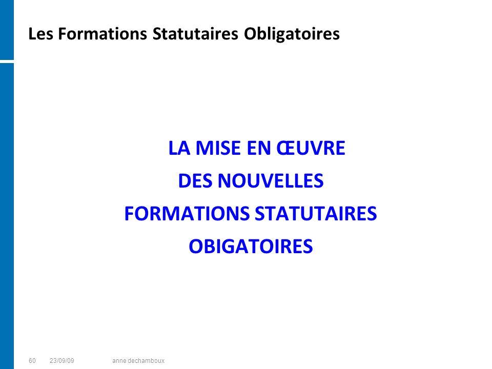 Les Formations Statutaires Obligatoires LA MISE EN ŒUVRE DES NOUVELLES FORMATIONS STATUTAIRES OBIGATOIRES 6023/09/09anne dechamboux