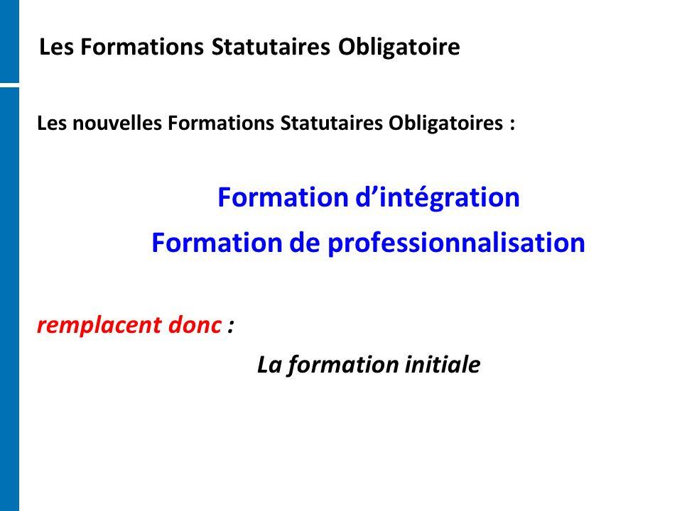 Les Formations Statutaires Obligatoire Les nouvelles Formations Statutaires Obligatoires : Formation dintégration Formation de professionnalisation re
