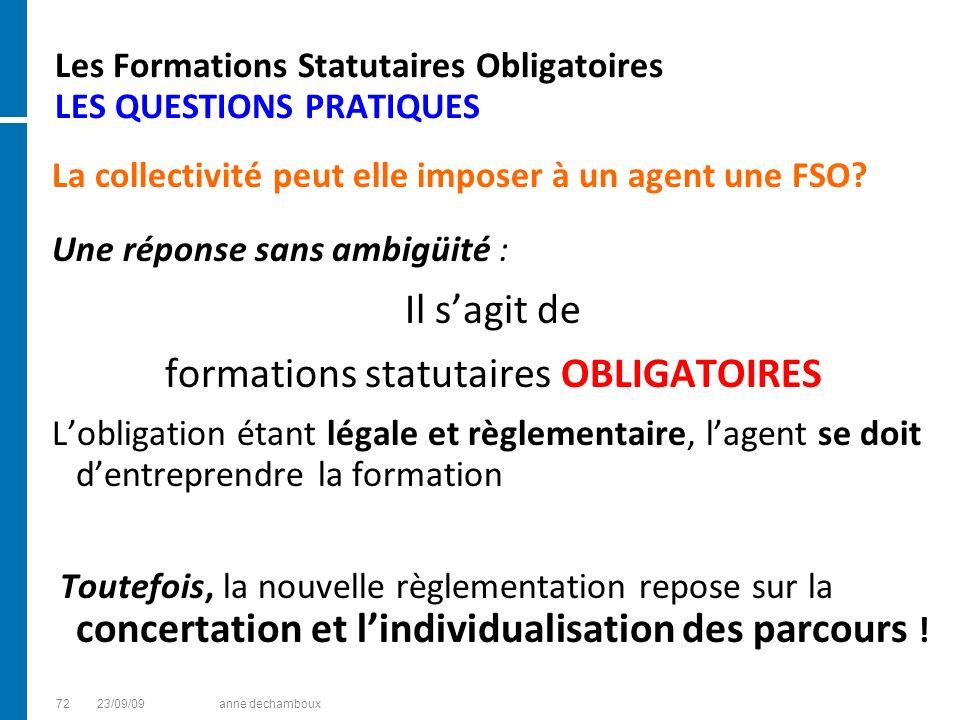 Les Formations Statutaires Obligatoires LES QUESTIONS PRATIQUES La collectivité peut elle imposer à un agent une FSO? Une réponse sans ambigüité : Il