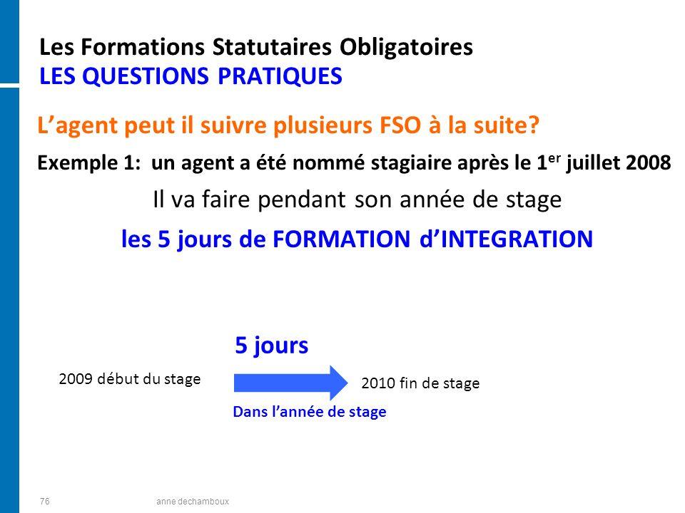 Les Formations Statutaires Obligatoires LES QUESTIONS PRATIQUES Lagent peut il suivre plusieurs FSO à la suite? Exemple 1: un agent a été nommé stagia