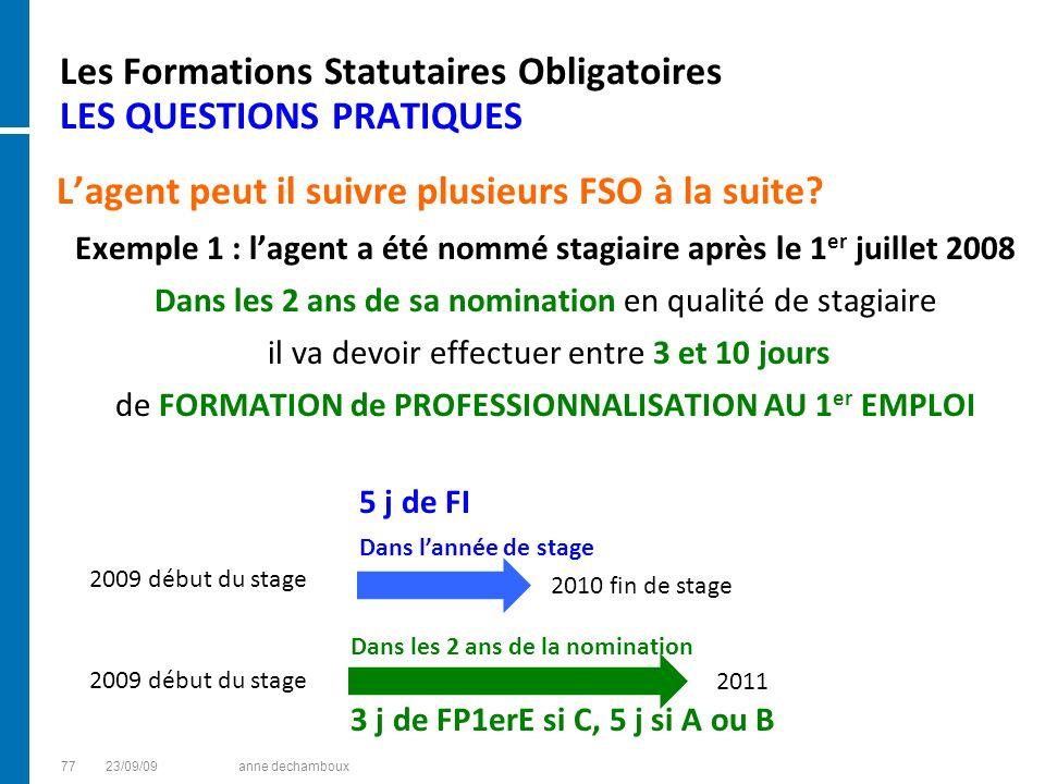 Les Formations Statutaires Obligatoires LES QUESTIONS PRATIQUES Lagent peut il suivre plusieurs FSO à la suite? Exemple 1 : lagent a été nommé stagiai