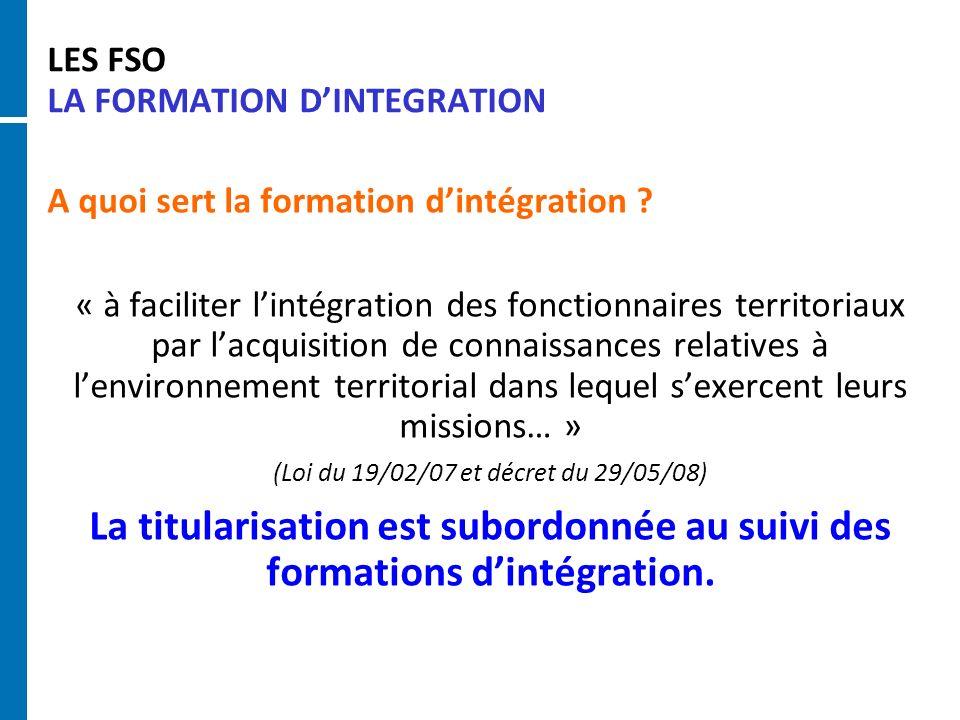 LES FSO LA FORMATION DINTEGRATION A quoi sert la formation dintégration ? « à faciliter lintégration des fonctionnaires territoriaux par lacquisition