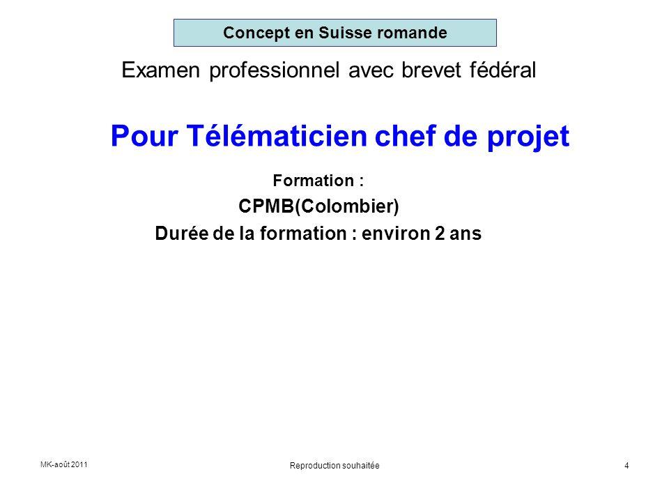 Examen professionnel avec brevet fédéral Formation : CPMB(Colombier) Durée de la formation : environ 2 ans Concept en Suisse romande Pour Télématicien
