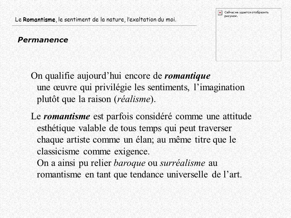Permanence On qualifie aujourdhui encore de romantique une œuvre qui privilégie les sentiments, limagination plutôt que la raison (réalisme). Le roman