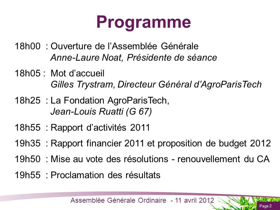 Page 2 Assemblée Générale Ordinaire - 11 avril 2012 Programme 18h00 : Ouverture de lAssemblée Générale Anne-Laure Noat, Présidente de séance 18h05 : M