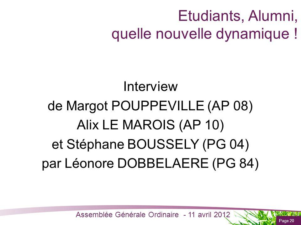 Page 20 Assemblée Générale Ordinaire - 11 avril 2012 Etudiants, Alumni, quelle nouvelle dynamique ! Interview de Margot POUPPEVILLE (AP 08) Alix LE MA