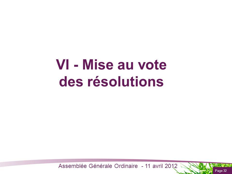 Page 32 Assemblée Générale Ordinaire - 11 avril 2012 VI - Mise au vote des résolutions