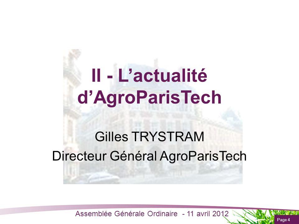 Page 4 Assemblée Générale Ordinaire - 11 avril 2012 II - Lactualité dAgroParisTech Gilles TRYSTRAM Directeur Général AgroParisTech