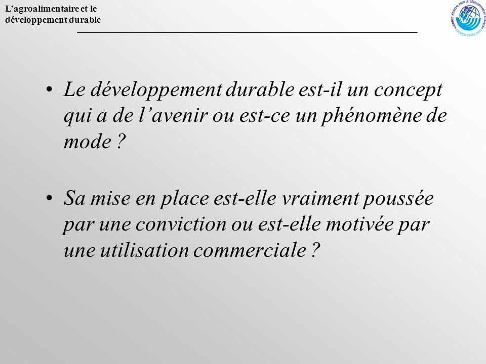 Lagroalimentaire et le développement durable Le développement durable est-il un concept qui a de lavenir ou est-ce un phénomène de mode ? Sa mise en p