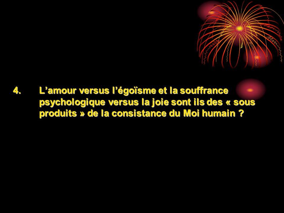 4.Lamour versus légoïsme et la souffrance psychologique versus la joie sont ils des « sous produits » de la consistance du Moi humain ?