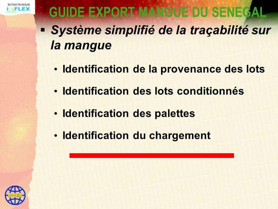 EDITIONS TECHNIQUES GUIDE EXPORT MANGUE DU SENEGAL Système simplifié de la traçabilité sur la mangue Identification de la provenance des lots Identification des lots conditionnés Identification des palettes Identification du chargement