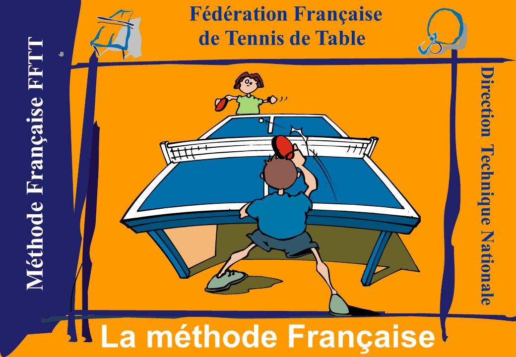 Méthode Française FFTT Fédération Française de Tennis de Table La méthode Française Direction Technique Nationale