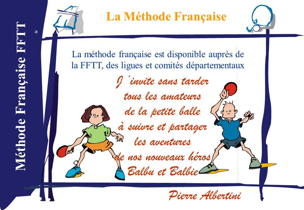 Méthode Française FFTT La Méthode Française La méthode française est disponible auprès de la FFTT, des ligues et comités départementaux J invite sans