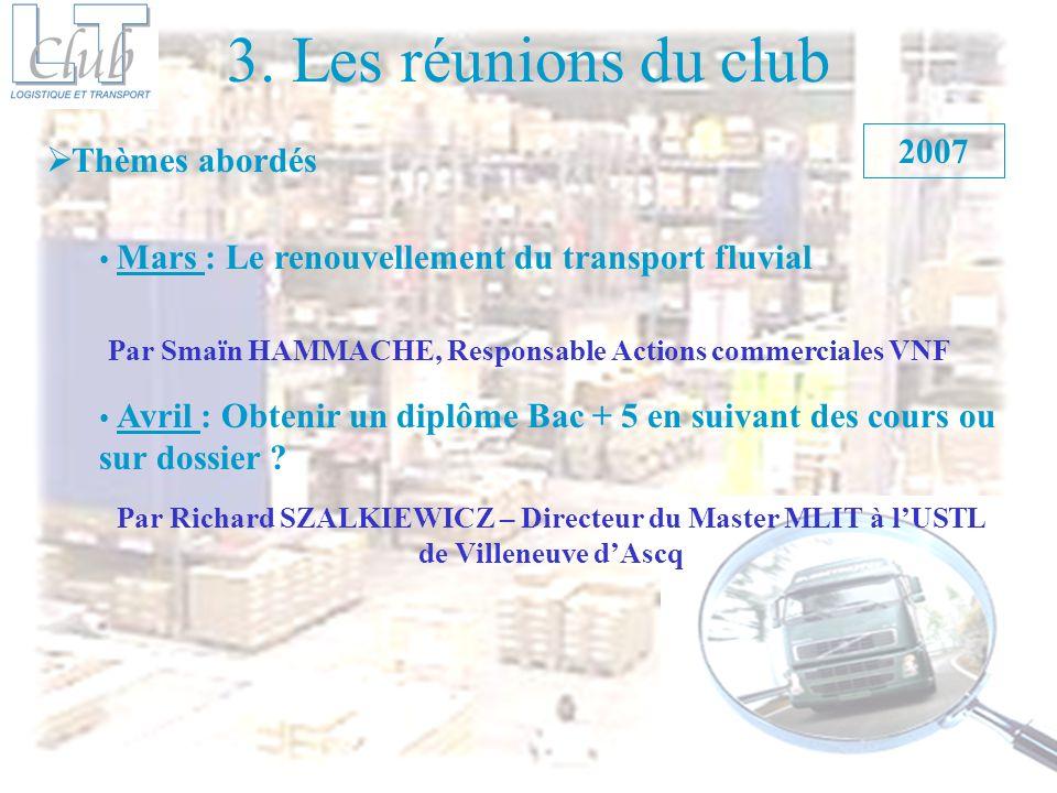 3. Les réunions du club Thèmes abordés Mars : Le renouvellement du transport fluvial 2007 Avril : Obtenir un diplôme Bac + 5 en suivant des cours ou s