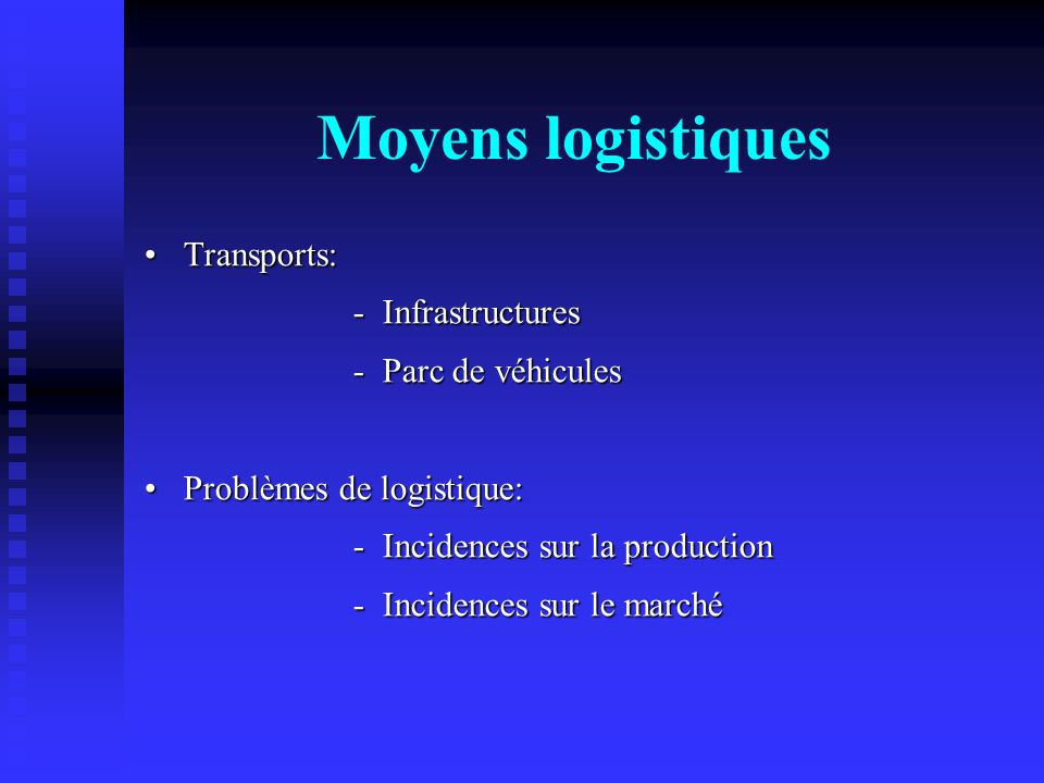 Moyens logistiques Transports: Transports: - Infrastructures - Infrastructures - Parc de véhicules - Parc de véhicules Problèmes de logistique:Problèm