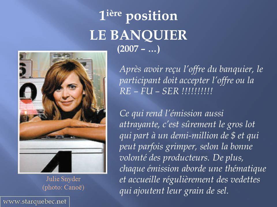 1 ière position LE BANQUIER (2007 – …) Après avoir reçu loffre du banquier, le participant doit accepter loffre ou la RE – FU – SER !!!!!!!!!! Ce qui