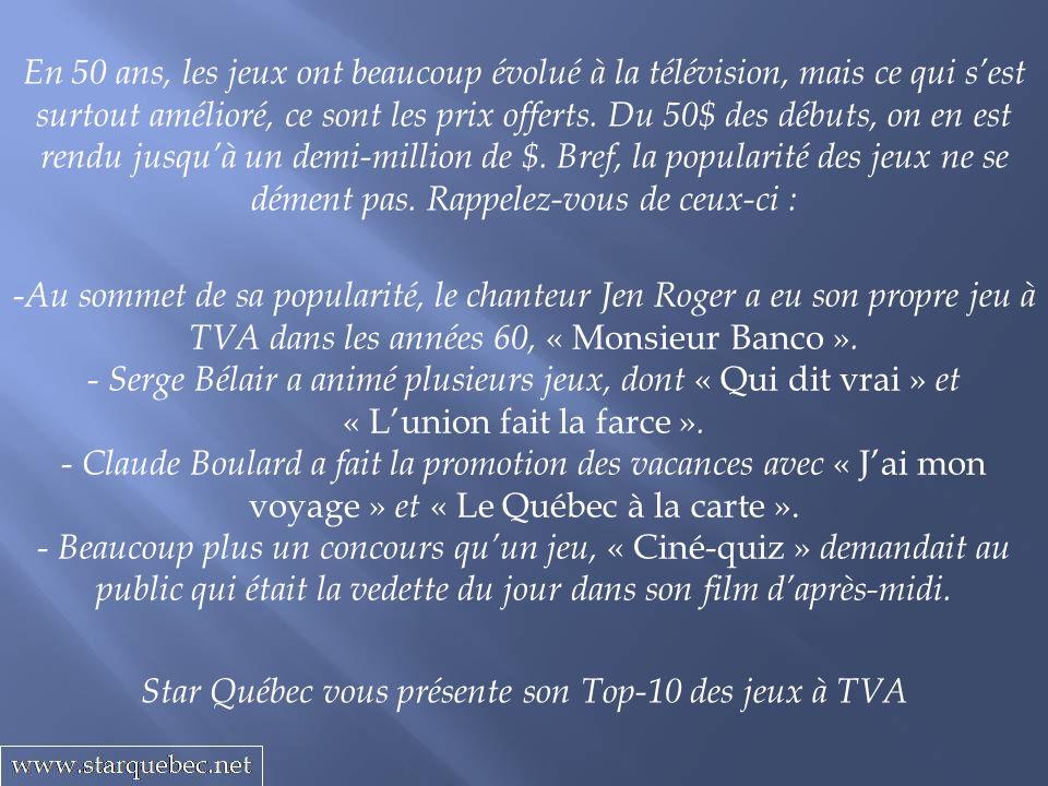 Star Québec vous présente son Top-10 des jeux à TVA En 50 ans, les jeux ont beaucoup évolué à la télévision, mais ce qui sest surtout amélioré, ce son