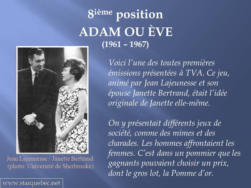 8 ième position ADAM OU ÈVE (1961 – 1967) Voici lune des toutes premières émissions présentées à TVA. Ce jeu, animé par Jean Lajeunesse et son épouse